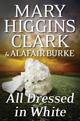 All Dressed in White: An Under Suspicion Novel, Clark, Mary Higgins; Burke, Alafair