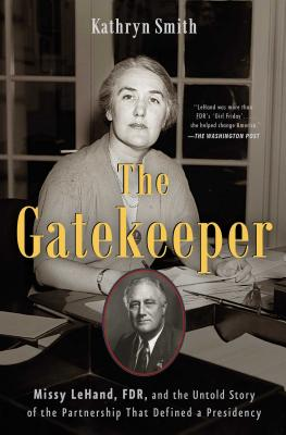 Image for THE GATEKEEPER  Missy LeHand, FDR, and the Untold Story of the Partnership That Defined a Presidency