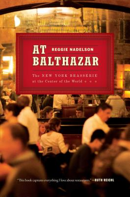 Image for At Balthazar: The New York Brasserie at the Center of the World