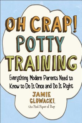 Image for Oh Crap! Potty Training: Everything Modern Parents Need to Know to Do It Once and Do It Right (1) (Oh Crap Parenting)