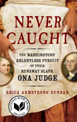 Image for Never Caught: The Washingtons' Relentless Pursuit of Their Runaway Slave, Ona Judge