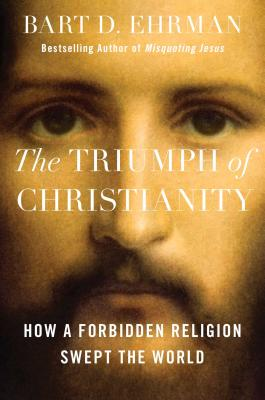 Image for Triumph of Christianity: How a Forbidden Religion Swept the World