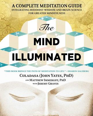Image for The Mind Illuminated: A Complete Meditation Guide Integrating Buddhist Wisdom and Brain Science for Greater Mindfulness