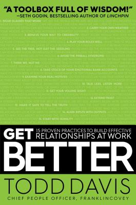 Image for Get Better: 15 Proven Practices to Build Effective Relationships at Work
