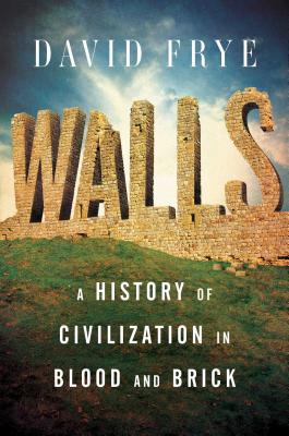 Image for Walls: A History of Civilization in Blood and Brick