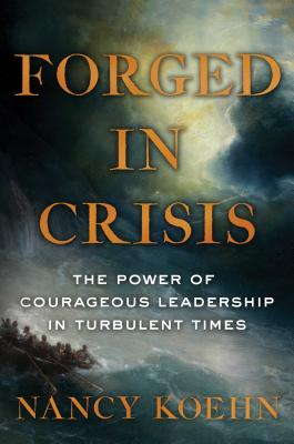 Image for Forged in Crisis: The Power of Courageous Leadership in Turbulent Times