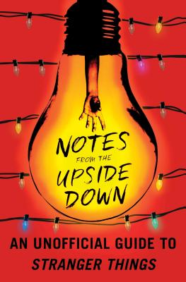 Image for Notes from the Upside Down: An Unofficial Guide to Stranger Things