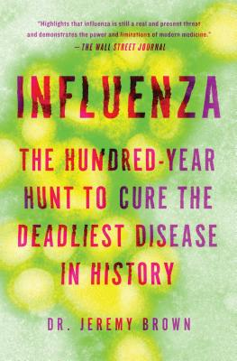 Image for Influenza: The Hundred-Year Hunt to Cure the Deadliest Disease in History