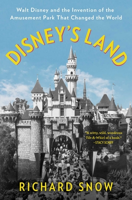 Image for DISNEY'S LAND: WALT DISNEY AND THE INVENTION OF THE AMUSEMENT PARK THAT CHANGED THE WORLD