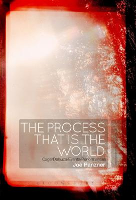 The Process That Is the World: Cage/Deleuze/Events/Performances, Panzner, Joe