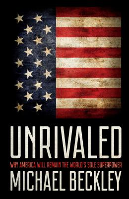 Image for Unrivaled: Why America Will Remain the World's Sole Superpower (Cornell Studies in Security Affairs)