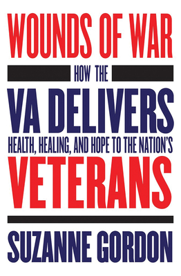 Image for Wounds of War: How the VA Delivers Health, Healing, and Hope to the Nation's Veterans (The Culture and Politics of Health Care Work)