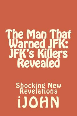 Image for The Man That Warned JFK: JFK's Killers Revealed: Shocking New Revelations