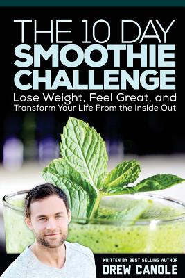 Image for The 10-Day Smoothie Challenge: Lose Weight, Feel Great, and Transform Your Life from the Inside Out