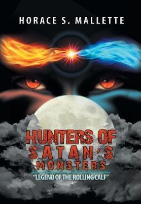 """Hunters of Satan's Monsters: """"Legend of the Rolling Calf"""", Mallette, Horace S."""