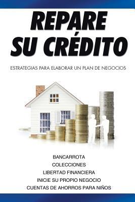 Image for Repare su crédito: Estrategias Para Elaborar Un Plan De Negocios (Spanish Edition)