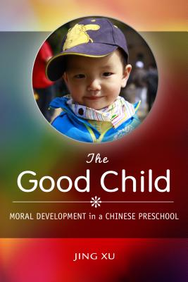 Image for GOOD CHILD: MORAL DEVELOPMENT IN A CHINESE PRESCHOOL