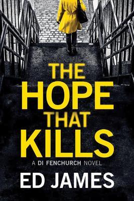 The Hope That Kills (A DI Fenchurch Novel), James, Ed