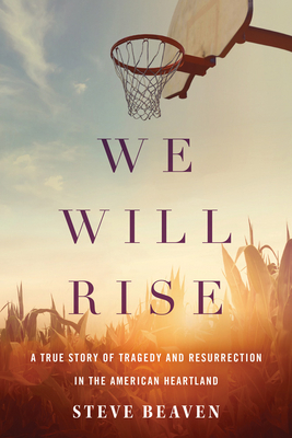 Image for We Will Rise: A True Story of Tragedy and Resurrection in the American Heartland