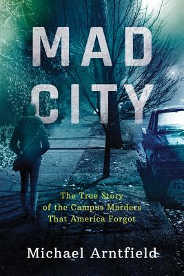 Image for Mad City: The True Story of the Campus Murders That America Forgot
