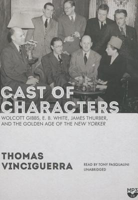 Image for Cast of Characters: Wolcott Gibbs, E. B. White, James Thurber, and the Golden Age of the New Yorker
