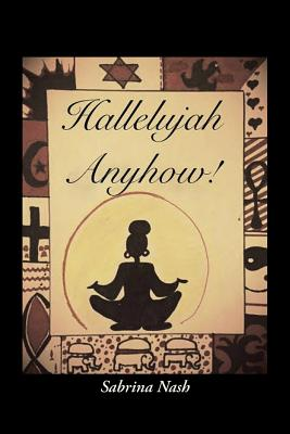 Hallelujah Anyhow!: For Every Stage of Life, Nash, Sabrina