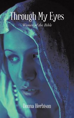 Image for Through My Eyes: Women of the Bible