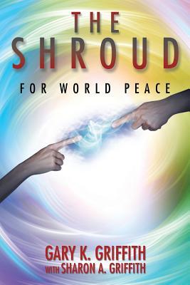The Shroud: For World Peace, Griffith, Gary K.