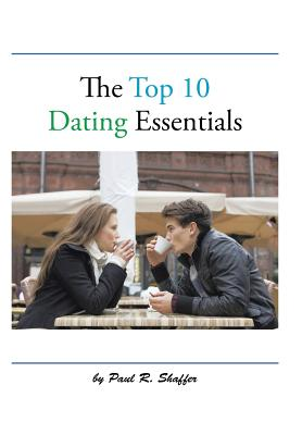 The Top 10 Dating Essentials, Shaffer, Paul R.