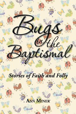 Bugs in the Baptismal: Stories of Faith and Folly, Miner, Ann