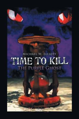 Time to Kill: The Purple Ghost, Elliott, Michael W.