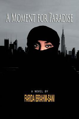 A Moment for Paradise: A Novel By, Ibrahim, Farida