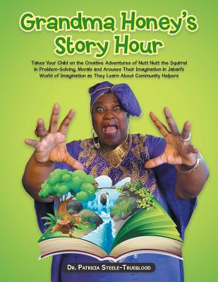 Image for Grandma Honey's Story Hour: Takes Your Child on the Creative Adventures of Nutt Nutt the Squirrel in Problem-Solving, Morals and Arouses Their ... as They Learn About Community Helpers