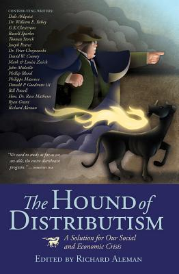 Image for The Hound of Distributism: A Solution for Our Social and Economic Crisis