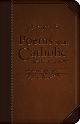 Poems Every Catholic Should Know, Joseph Pearce