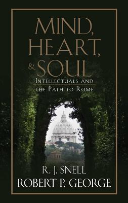 Image for Mind, Heart, and Soul: Intellectuals and the Path to Rome