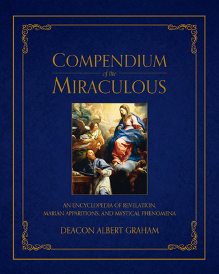 Image for Compendium of the Miraculous: An Encyclopedia of Revelation, Marian Apparitions, and Mystical Phenomena