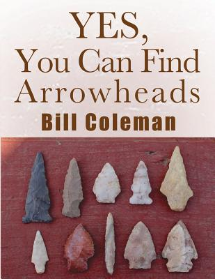 Image for Yes, You Can Find Arrowheads!