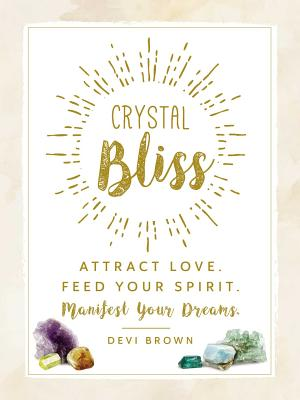 Image for CRYSTAL BLISS Attract Love. Feed Your Spirit. Manifest Your Dreams.