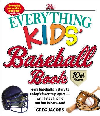 Image for The Everything Kids' Baseball Book, 10th Edition: From baseball's history to today's favorite playerswith lots of home run fun in between! (10)
