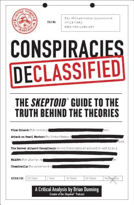 Image for Conspiracies Declassified: The Skeptoid Guide to the Truth Behind the Theories