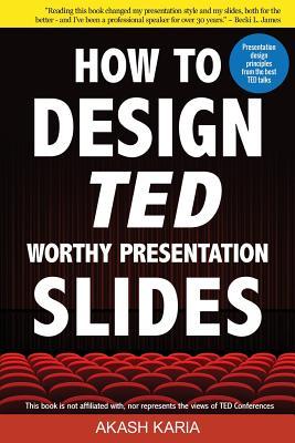How to Design TED-Worthy Presentation Slides (Black & White Edition): Presentation Design Principles from the Best TED Talks, Karia, Akash
