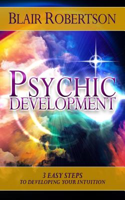 Image for Psychic Development: 3 Easy Steps To Developing Your Intuition