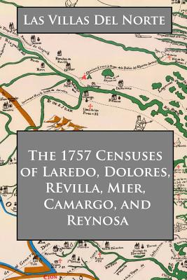 Image for The 1757 Censuses of Laredo, Dolores, Revilla, Mier, Camaro, and Reynosa