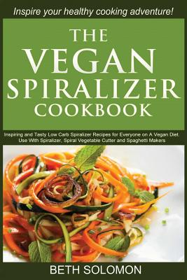 Image for The Vegan Spiralizer Cookbook: Inspiring and Tasty Low Carb Spiralizer Recipes for Everyone on a Vegan Diet – Use With Spiralizer, Spiral Vegetable Cutter and Spaghetti Makers