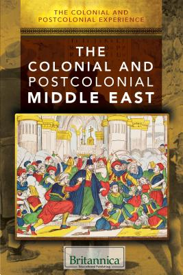 Image for The Colonial and Postcolonial Middle East (The Colonial and Postcolonial Experience)