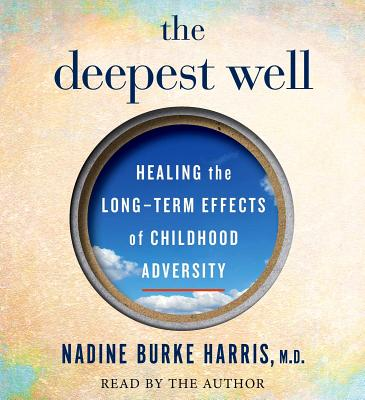 Image for The Deepest Well: Healing the Long-Term Effects of Childhood Adversity