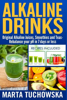 Image for Alkaline Drinks: Original Alkaline Smoothies, Juices and Teas- Rebalance your pH in 7 Days or Less (Alkaline Drinks, Alkaline Diet for Beginners)