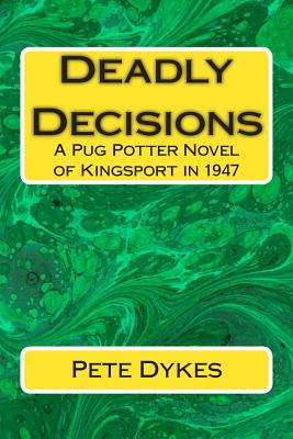 Image for Deadly Decisions: A Pug Potter Novel of Kingsport in the 1940s
