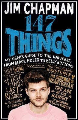 147 Things: My User's Guide to the Universe, from Black Holes to Bellybuttons, Chapman, Jim